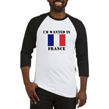 I'm Wanted In France Baseball Jersey