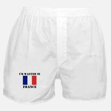 I'm Wanted In France Boxer Shorts