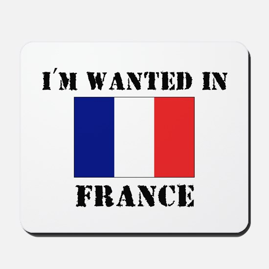 I'm Wanted In France Mousepad