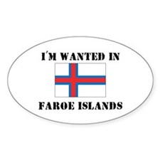 I'm Wanted In Faroe Islands Oval Decal
