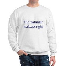 Costumer Is Right Sweatshirt