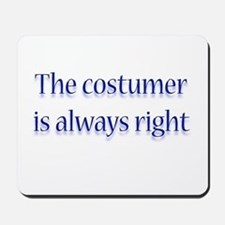 Costumer Is Right Mousepad