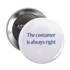 "Costumer Is Right 2.25"" Button"