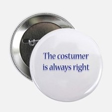 """Costumer Is Right 2.25"""" Button"""