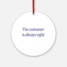 Costumer Is Right Ornament (Round)