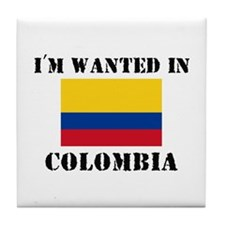 I'm Wanted In Colombia Tile Coaster