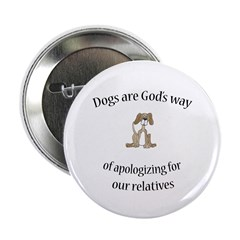 """Dogs are God's way (HUMANE SO 2.25"""" Button (1"""