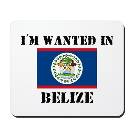 I'm Wanted In Belize Mousepad