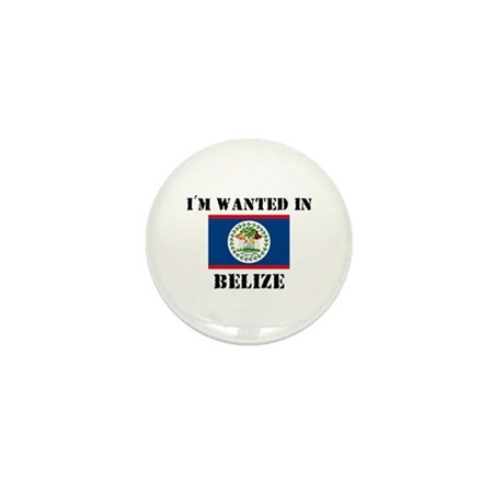 I'm Wanted In Belize Mini Button