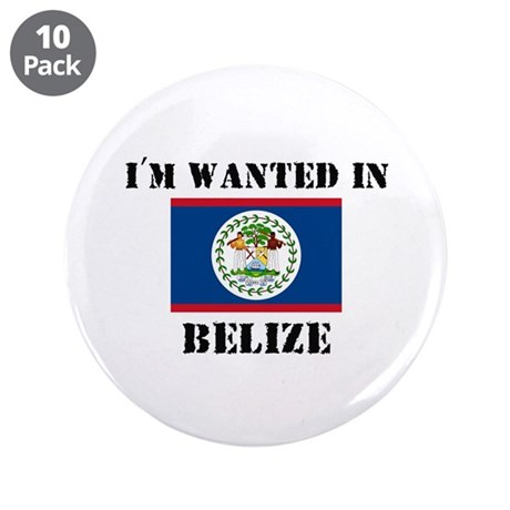 """I'm Wanted In Belize 3.5"""" Button (10 pack)"""