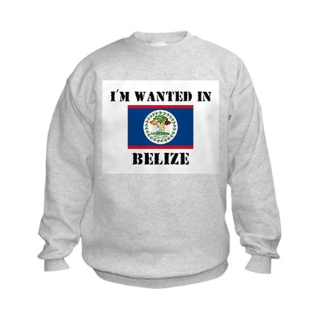 I'm Wanted In Belize Kids Sweatshirt
