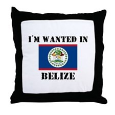 I'm Wanted In Belize Throw Pillow