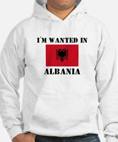I'm Wanted In Albania Hoodie