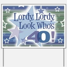 Lordy Lordy Look Who's 40 Yard Sign