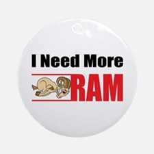 I Need More Ram Ornament (Round)