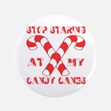 """Stop Staring At My Candy Canes 3.5"""" Button"""