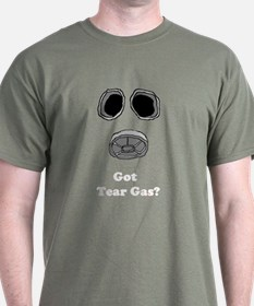 Got Tear Gas? T-Shirt