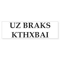 UZ BRAKS. KTHXBAI. Bumper Bumper Sticker