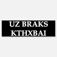 UZ BRAKS. KTHXBAI. Bumper Bumper Bumper Sticker