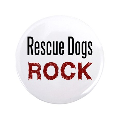 "Rescue Dogs Rock 3.5"" Button"