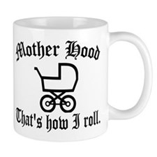 Mother Hood: That's How I Roll Small Mug