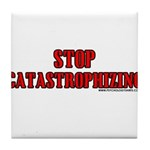 Stop Catastrophizing Tile Coaster