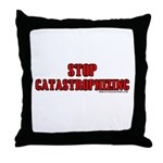 Stop Catastrophizing Throw Pillow