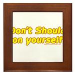Dont Should On Yourself Framed Tile