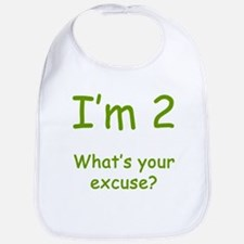 I'm 2 What's Your Excuse? 2nd Birthday Bib