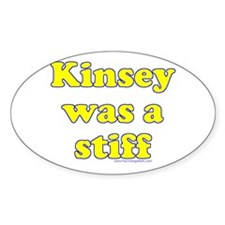 Kinsey Was A Stiff Oval Decal