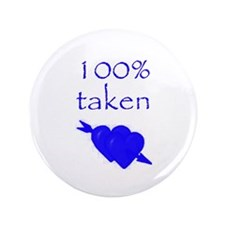 "Romantic 100% Taken 3.5"" Button"