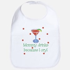 Mommy Drinks Because I Cry Baby Infant Bib