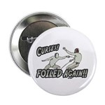 "Curses Foiled Again 2.25"" Button"