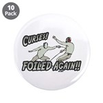 "Curses Foiled Again 3.5"" Button (10 pack)"