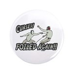 "Curses Foiled Again 3.5"" Button (100 pack)"
