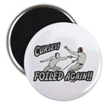 "Curses Foiled Again 2.25"" Magnet (10 pack)"