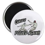 "Curses Foiled Again 2.25"" Magnet (100 pack)"