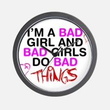 Im a bad girl and bad girls do bad things. Wall Cl