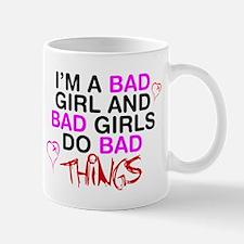 Im a bad girl and bad girls do bad things. Mug
