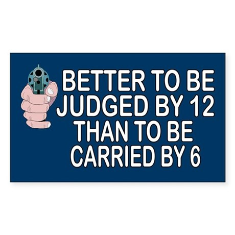 Better Judged By 12 Than Carried By 6