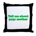 Tell Me About Your Mother Throw Pillow