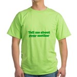Tell Me About Your Mother Green T-Shirt