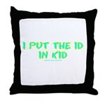 I Put The Id in Kid Throw Pillow