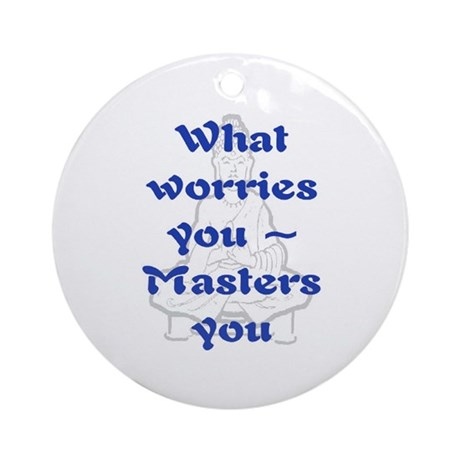 WHAT WORRIES YOU - 2 Ornament (Round)