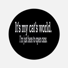 """it's my cat's world... 3.5"""" Button"""