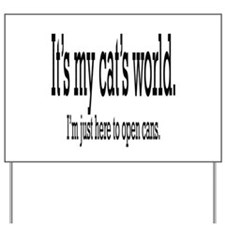 it's my cat's world... Yard Sign