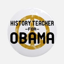 History Tchr for Obama Ornament (Round)