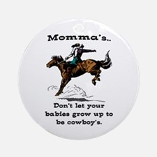 DON'T LET YOUR BABIES GROW UP.. Ornament (Round)