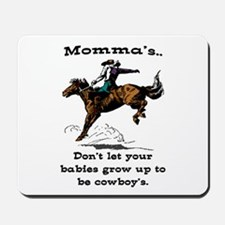 DON'T LET YOUR BABIES GROW UP.. Mousepad