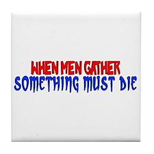 When Men Gather Tile Coaster